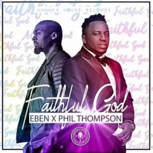 Eben ft. Phil Thompson – Faithful God