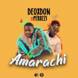 [Music + Video] Deoxdon ft. Peruzzi – Amarachi