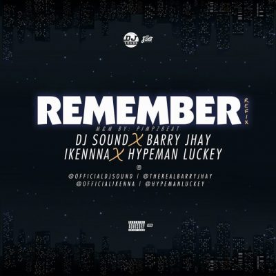 DJ Sound ft. Barry Jhay, Ikenna & Hypeman Luckey – Remember (Refix)