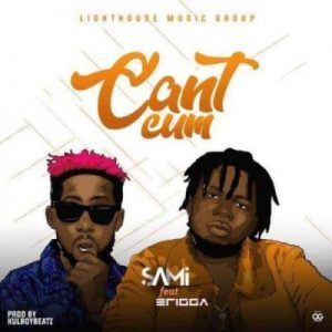 [Music + Video] Sami ft. Erigga – Can't Cum