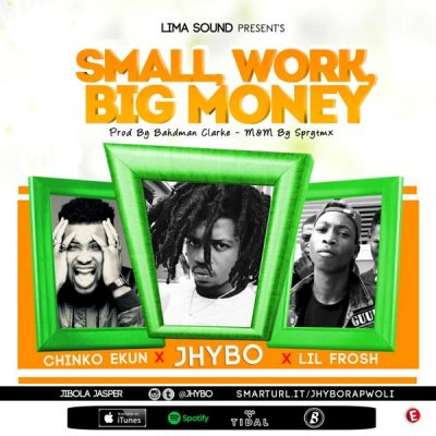 Jhybo ft. Chinko Ekun, Lil Frosh – Small Work, Big Money