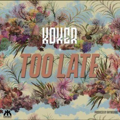 Koker – Too Late (Prod. Rhyme Bamz)