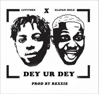 Lit Vybez & Zlatan – Dey Ur Dey (Prod. By Rexxie)