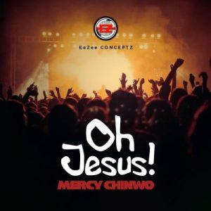 Mercy Chinwo – Oh Jesus!