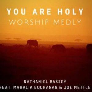 Nathaniel Bassey ft. Mahalia Buchanan & Joe Mettle – You Are Holy (Worship Medly)