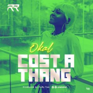 Okal – Cost A Thang (Prod. By Puffy Tee)