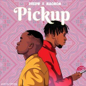 Dred W & Magnom – Pickup (Prod. by Dred W)