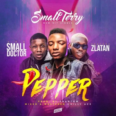 Small Terry, Zlatan & Small Doctor – Pepper (Prod. By Phantom)
