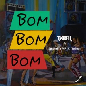 Tabil ft. Quamina Mp & Twitch – Bom Bom Bom
