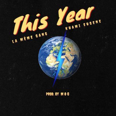 La Meme Gang ft. Kuami Eugene – This Year (Prod. by MOG Beatz)