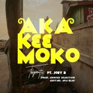 Trigmatic ft. Joey B – Aka K33 Moko (Prod. by Genius Selection)