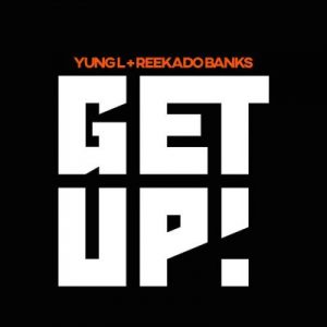Yung L & Reekado Banks – Get Up (Prod. By Chopstix)