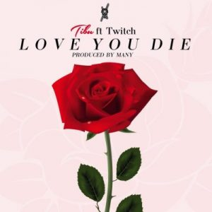 Tibu ft. Twitch – Love You Die (Prod. by Many)