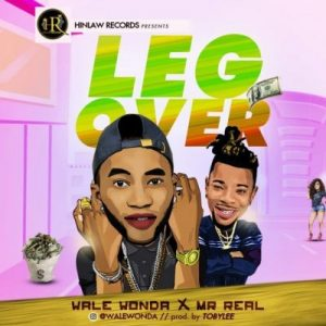 Wale Wonda ft. Mr Real – Leg Over (Prod. by Tobylee)