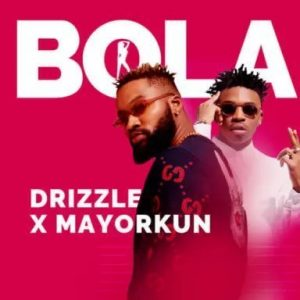 Drizzle ft. Mayorkun – Bola (Prod. By Dapiano)