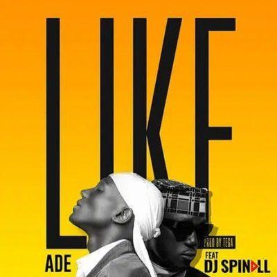 Ade ft. DJ Spinall – Like