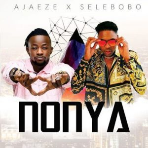 [Music + Video] Ajaeze & Selebobo – Nonya