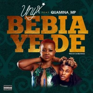 Unyx ft. Quamina MP – Bebia Ye De (Prod. by DatBeatGod)
