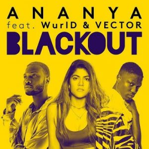 Ananya ft. Vector & WurlD – Blackout