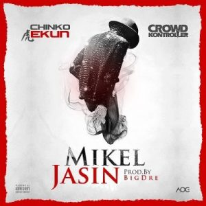 Chinko Ekun ft. Crowd Kontroller – Mikel Jasin