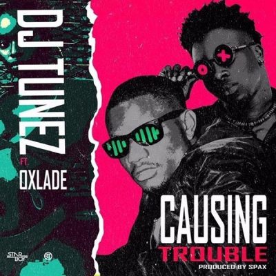 DJ Tunez ft. Oxlade – Causing Trouble