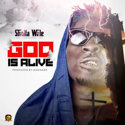 Shatta Wale – God Is Alive (Prod. by Da Maker)