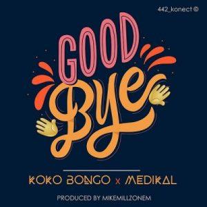 Koko Bongo ft. Medikal – Goodbye