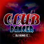 [Mixtape] DJ King C – Club Banger Mix