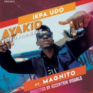 [Video] Ikpa Udo ft. Magnito – Aya Kid