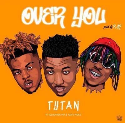 Tytan ft. Kofi Mole & Quamina Mp – Over You (Prod. by Paq)