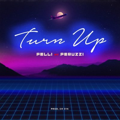 Pelli ft. Peruzzi – Turn Up (Prod. Dr. Syk)