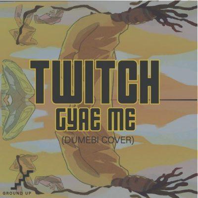 Twitch – Gyae Me (Dumebi Cover)