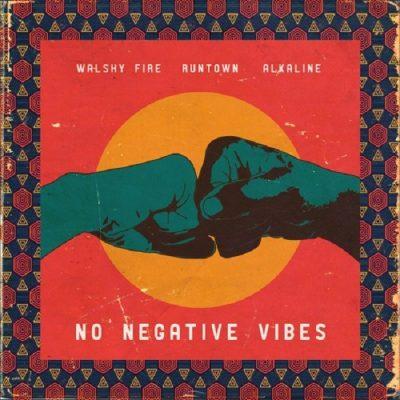 Walshy Fire ft. Runtown & Alkaline – No Negative Vibes