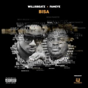 Willisbeatz & Fameye – Bisa (Prod. By WillisBeatz)