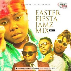 [Mixtape] DJ Flexy – Easter Fiesta Jamz Mix Vol. 2