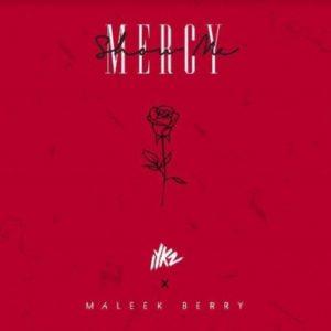 IYKZ & Maleek Berry – Show Me Mercy
