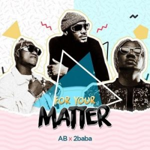 AB ft. 2Baba – For Your Matter