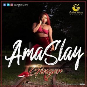 [Music + Video] Ama Slay – Ginger