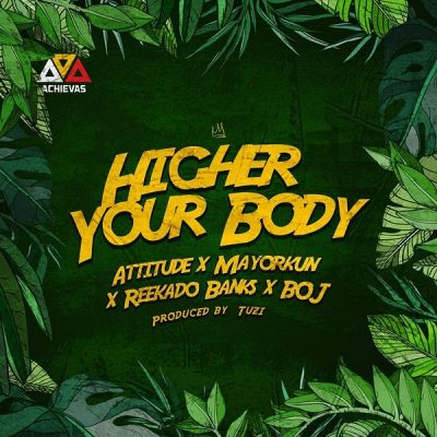 Attitude ft. Mayorkun, Reekado Banks & BOJ – Higher Your Body