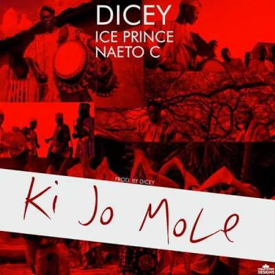 Dicey ft. Ice Prince & Naeto C – Ki Jo Mole