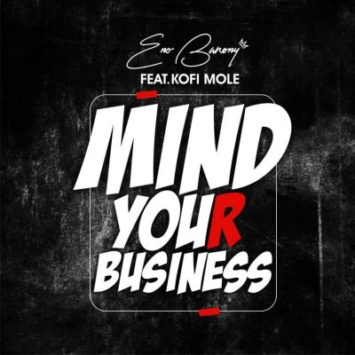 Eno Barony ft. Kofi Mole – Mind Your Business