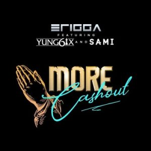 Erigga ft. Yung6ix & Sami – More Cash Out