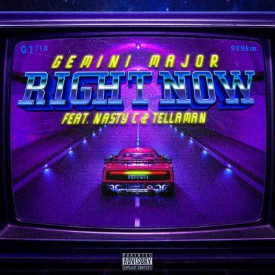 Gemini Major ft. Nasty C & Tellaman – Right Now