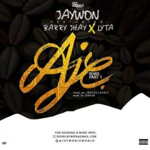 Jaywon ft. Barry Jhay & Lyta – Aje Remix (Part 1)