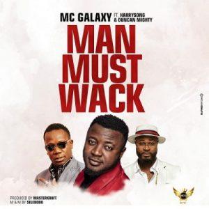 MC Galaxy ft. Harrysong & Duncan Mighty – Man Must Wack