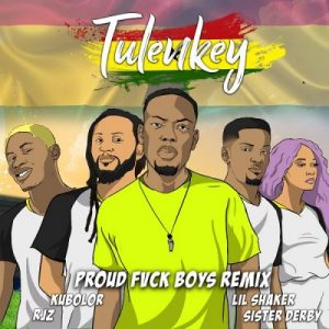 Tulenkey ft. Lil Shaker, RJZ, Wanlov The Kubolor & Sister Derby – Proud Fvck Boys (Ghana Remix)