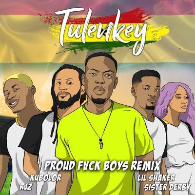 Tulenkey ft. Lil Shaker, RJZ, Wanlov The Kubolor & Sister Derby – Proud Fvck Boys (Ghana Remix)