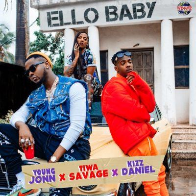 Young John ft. Kizz Daniel & Tiwa Savage – Ello Baby