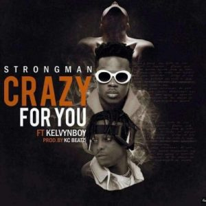 [Music + Video] Strongman ft. Kelvynboy – Crazy For You