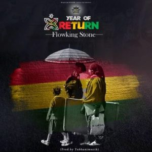 [Music + Video] Flowking Stone – Year Of Return (Prod. by Tubhani Muzik)